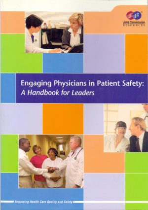 Engaging Physicians In Patient Safety. A Handbook For Leaders