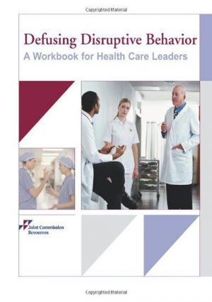 Defusing Disruptive Behavior. A Workbook For Health Care Leaders