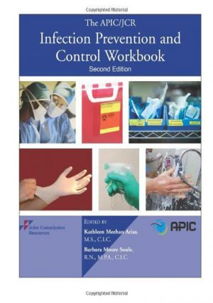 The APIC/JCR Infection Prevention And Control Workbook +CD
