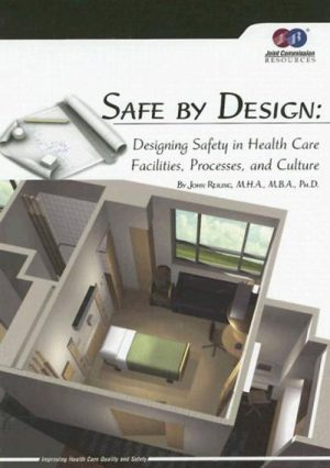 Safe By Design. Designing Safety In Health Care Facilities, Processes, And Culture