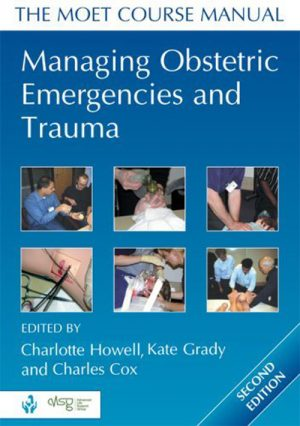 Managing Obstetric Emergencies And Trauma. The MOET Course Manual.